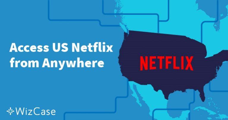 Як дивитись американський Netflix за межами США Wizcase
