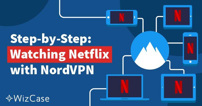 NordVPN – Швидкий, Дешевий та Легкий Спосіб Розблокування Доступу до Netflix Wizcase