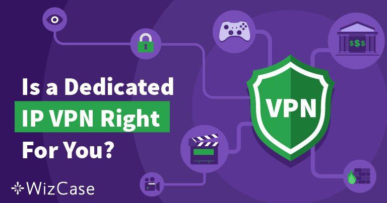 6 причин чому, ви повинні використовувати виділені IP-адреси VPN у 2019 році