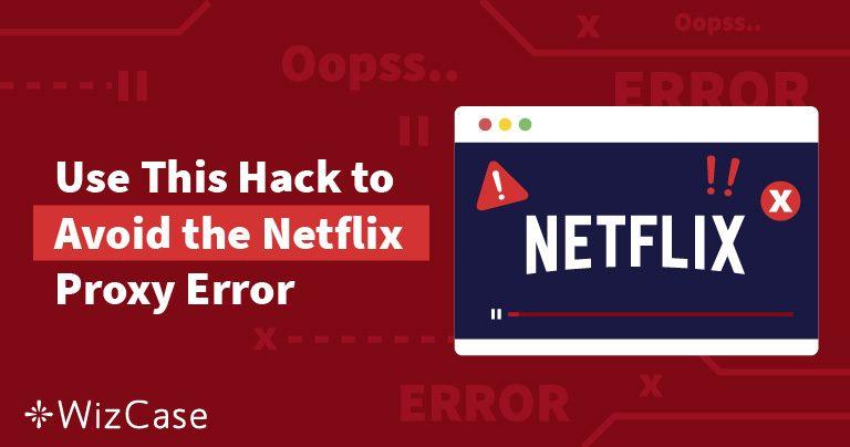 Помилку підключення до Netflix через проксі усунено (перевірено та оновлено: Січень 2020) Wizcase