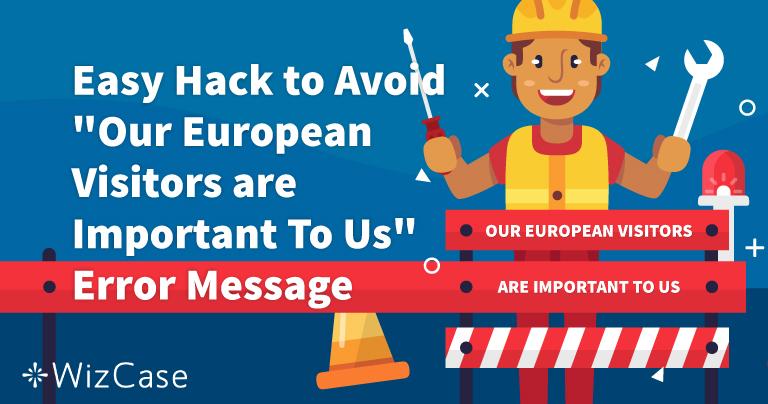 """Як уникнути помилки """"Наші користувачі з Європи дуже важливі для нас"""""""