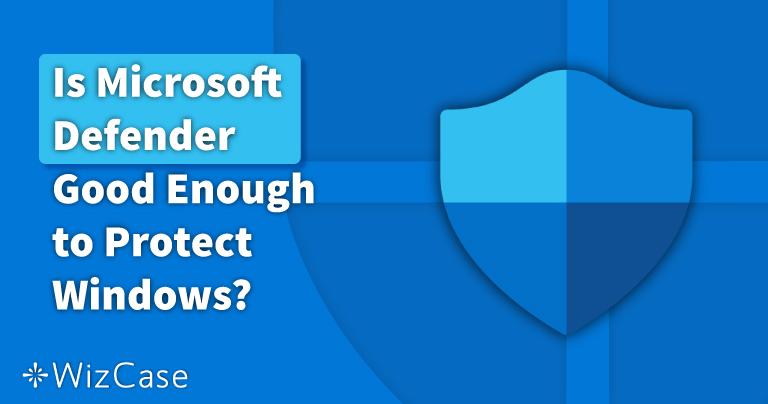 Чи достатньо Microsoft Defender у 2021 році? З'ясуйте в цій статті